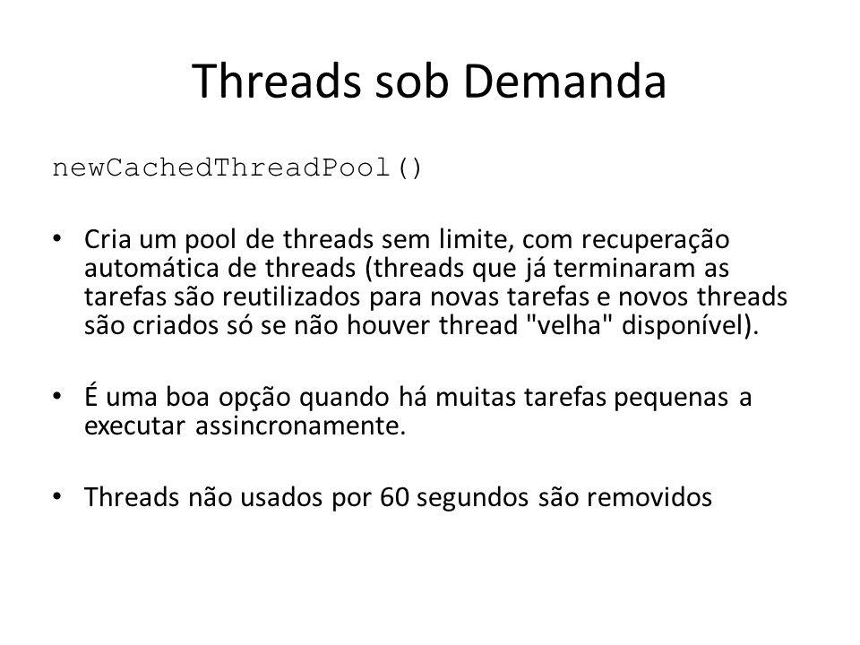 Threads sob Demanda newCachedThreadPool()