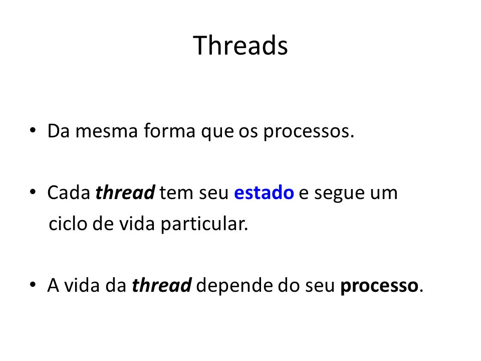 Threads Da mesma forma que os processos.