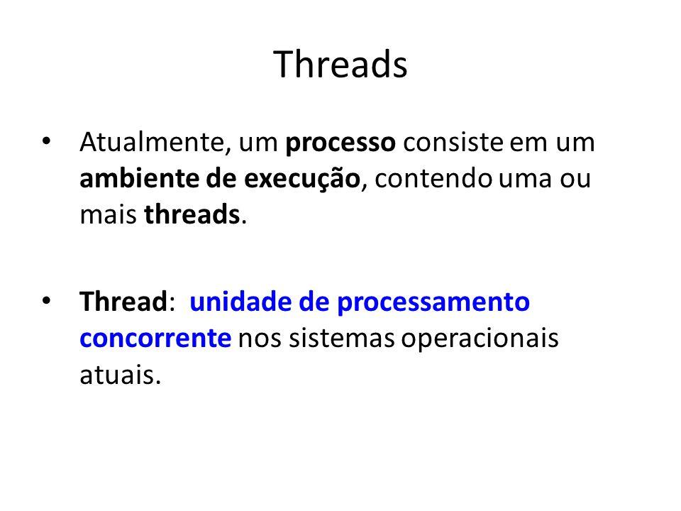 Threads Atualmente, um processo consiste em um ambiente de execução, contendo uma ou mais threads.
