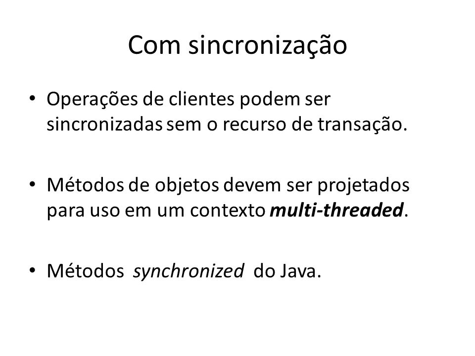 Com sincronização Operações de clientes podem ser sincronizadas sem o recurso de transação.