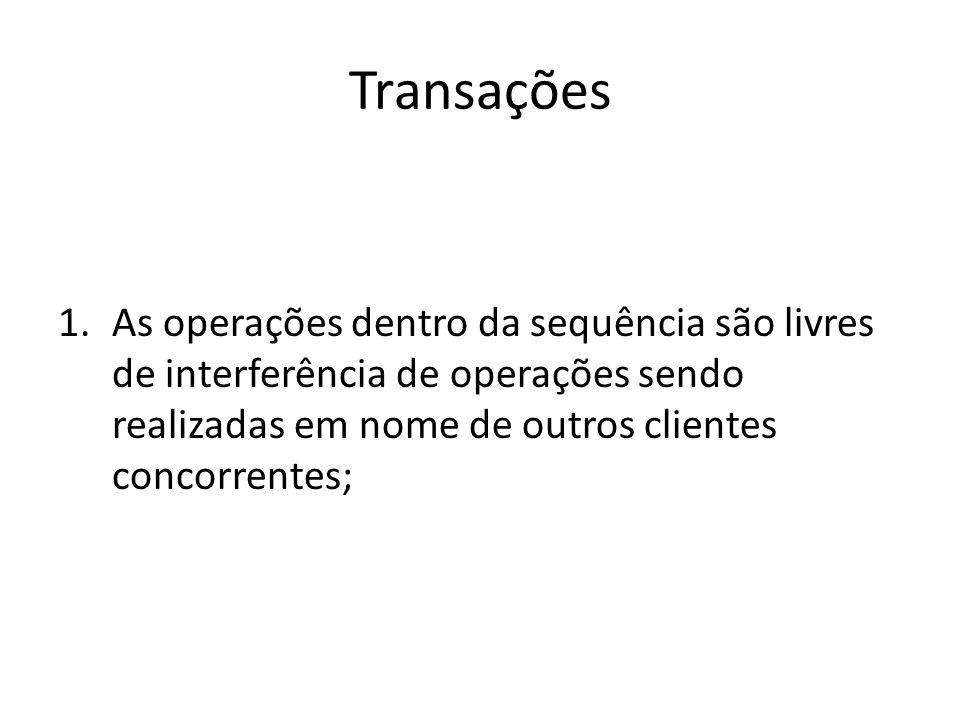 Transações As operações dentro da sequência são livres de interferência de operações sendo realizadas em nome de outros clientes concorrentes;