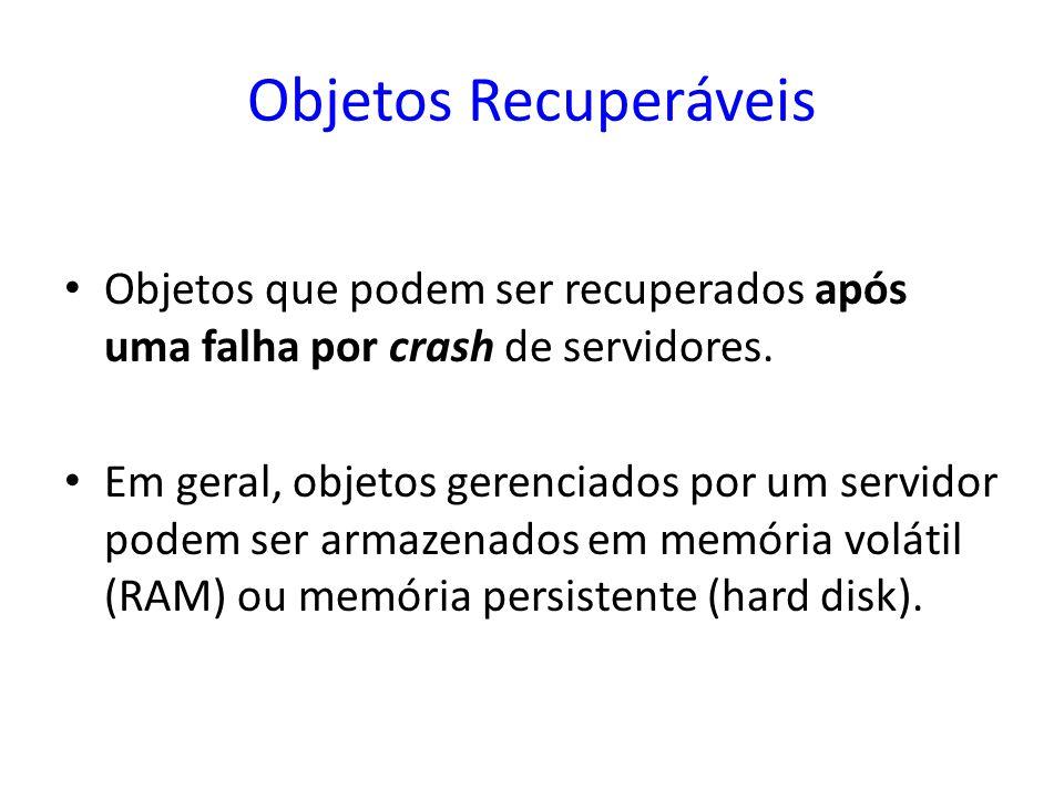 Objetos Recuperáveis Objetos que podem ser recuperados após uma falha por crash de servidores.