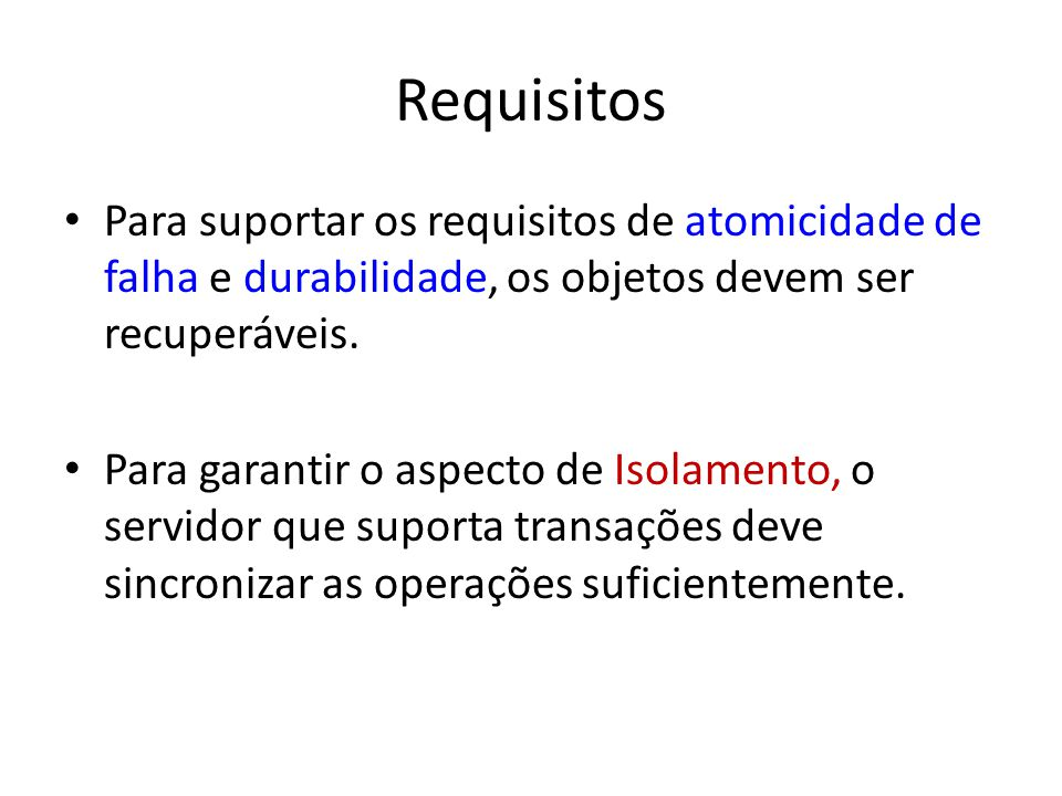 Requisitos Para suportar os requisitos de atomicidade de falha e durabilidade, os objetos devem ser recuperáveis.