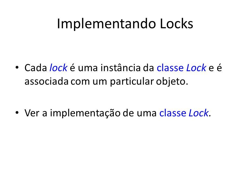 Implementando Locks Cada lock é uma instância da classe Lock e é associada com um particular objeto.
