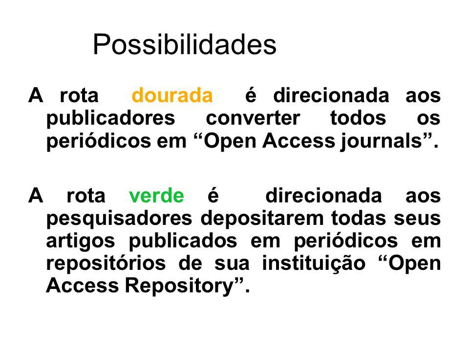 Possibilidades A rota dourada é direcionada aos publicadores converter todos os periódicos em Open Access journals .