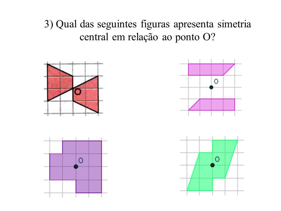 3) Qual das seguintes figuras apresenta simetria central em relação ao ponto O