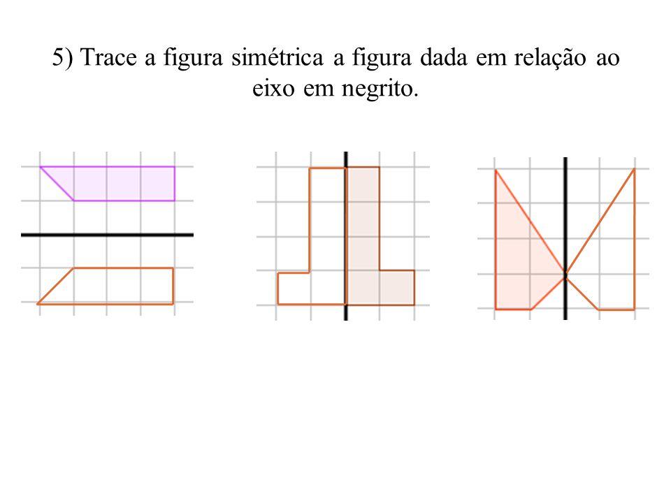 5) Trace a figura simétrica a figura dada em relação ao eixo em negrito.