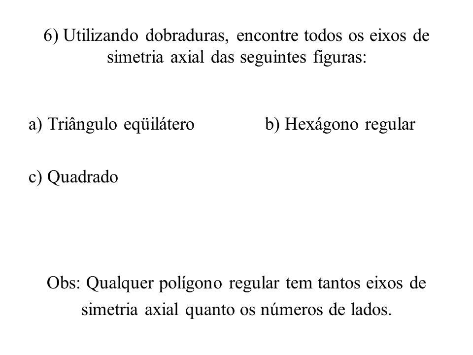 6) Utilizando dobraduras, encontre todos os eixos de simetria axial das seguintes figuras: