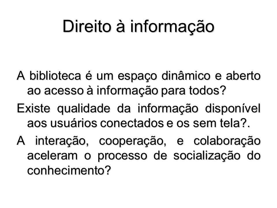 Direito à informação A biblioteca é um espaço dinâmico e aberto ao acesso à informação para todos