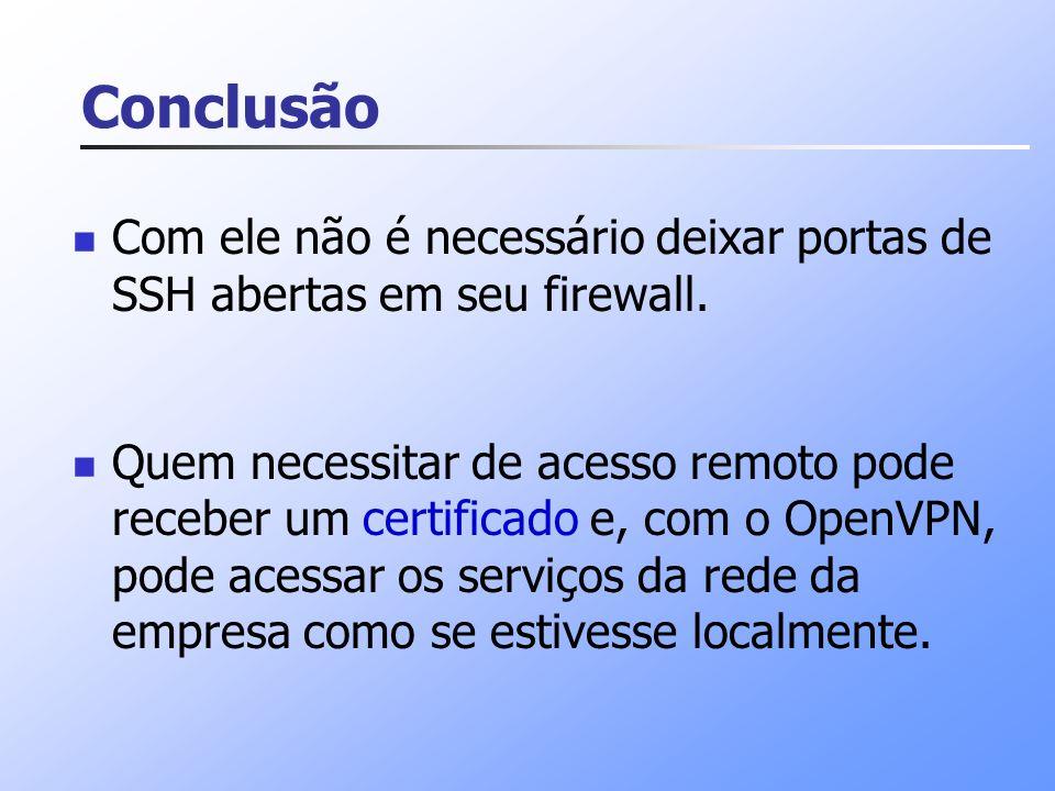 Conclusão Com ele não é necessário deixar portas de SSH abertas em seu firewall.