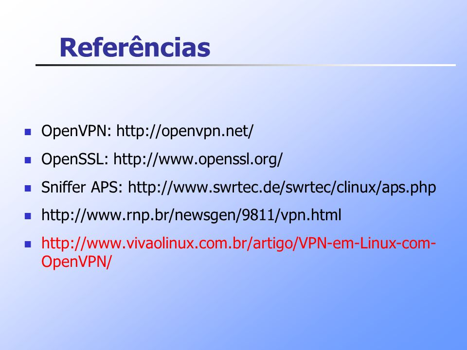 Referências OpenVPN: http://openvpn.net/