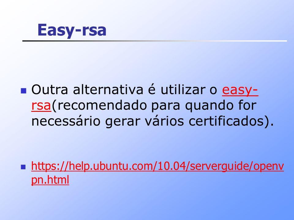 Easy-rsa Outra alternativa é utilizar o easy-rsa(recomendado para quando for necessário gerar vários certificados).