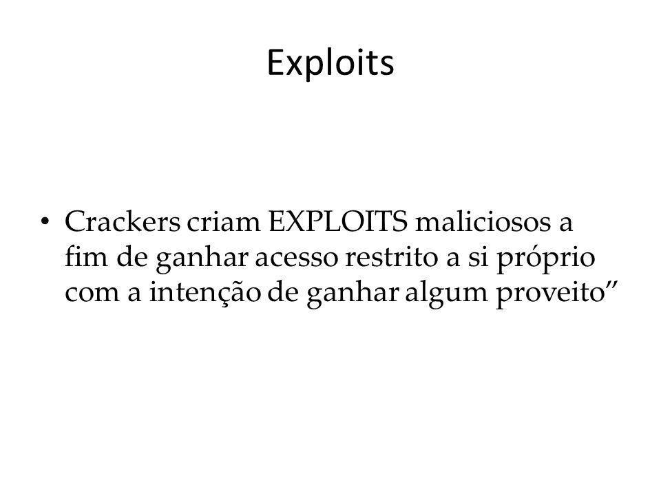 Exploits Crackers criam EXPLOITS maliciosos a fim de ganhar acesso restrito a si próprio com a intenção de ganhar algum proveito