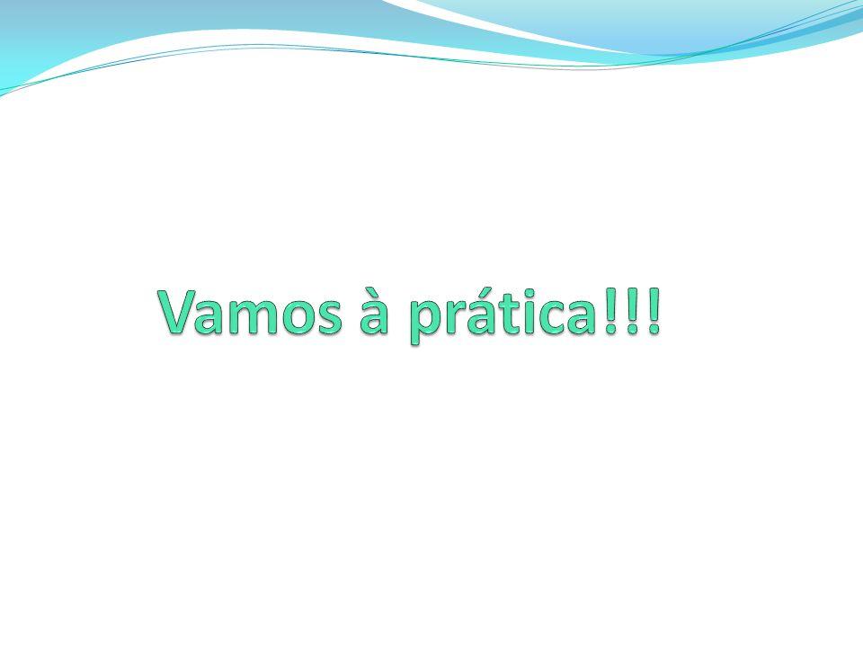 Vamos à prática!!!