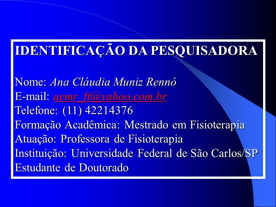 IDENTIFICAÇÃO DA PESQUISADORA Nome: Ana Cláudia Muniz Rennó E-mail: acmr_ft@yahoo.com.br Telefone: (11) 42214376
