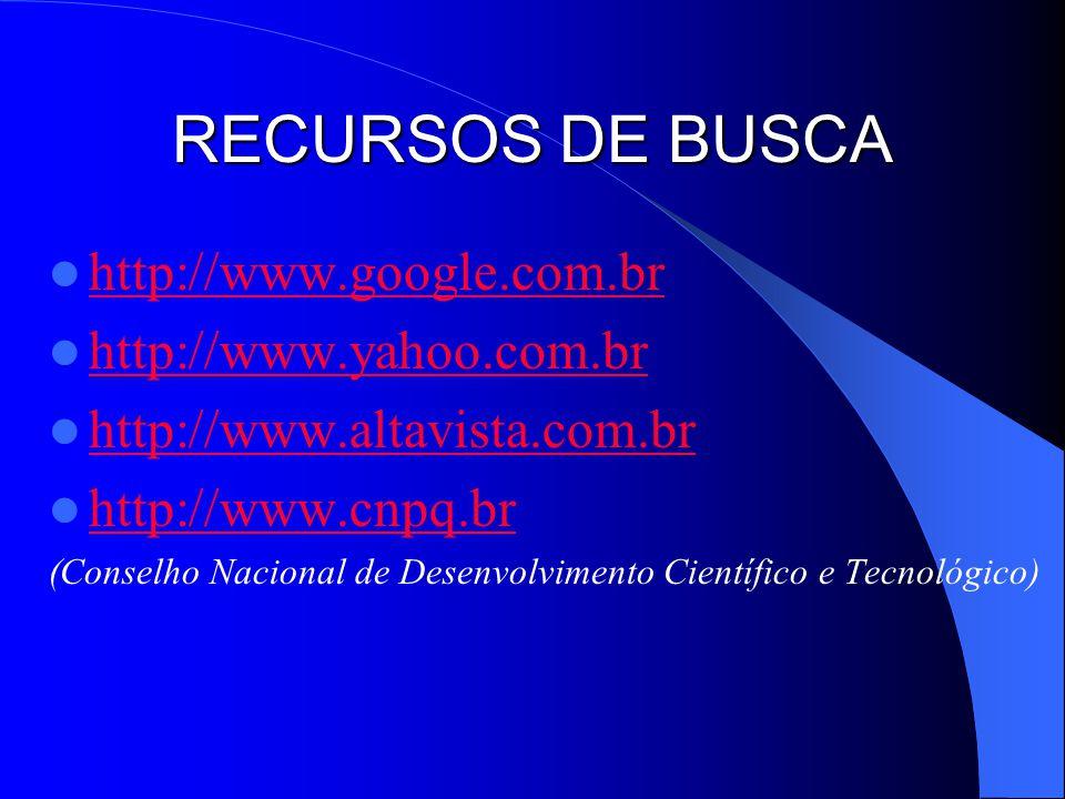 RECURSOS DE BUSCA http://www.google.com.br http://www.yahoo.com.br
