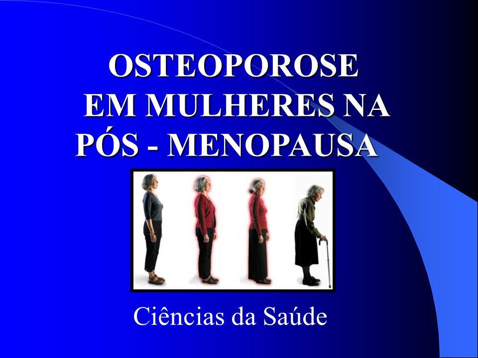 OSTEOPOROSE EM MULHERES NA PÓS - MENOPAUSA