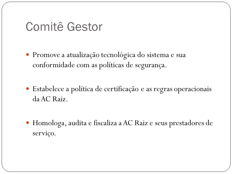 Comitê Gestor Promove a atualização tecnológica do sistema e sua conformidade com as políticas de segurança.