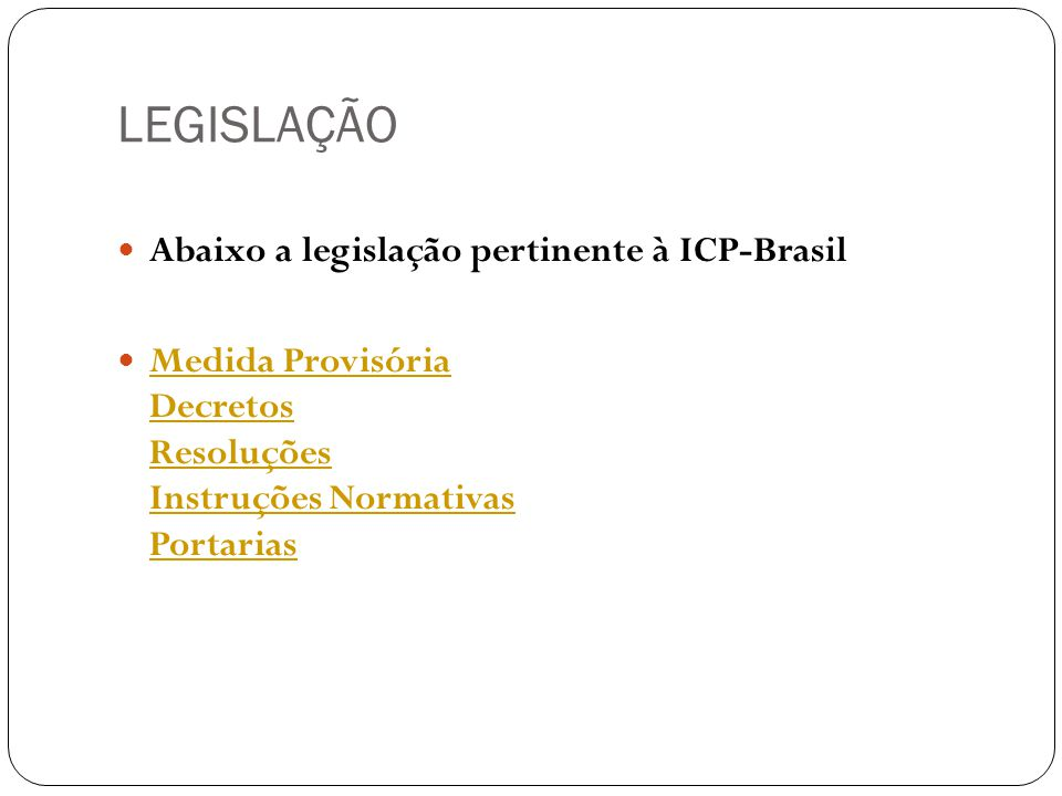 LEGISLAÇÃO Abaixo a legislação pertinente à ICP-Brasil