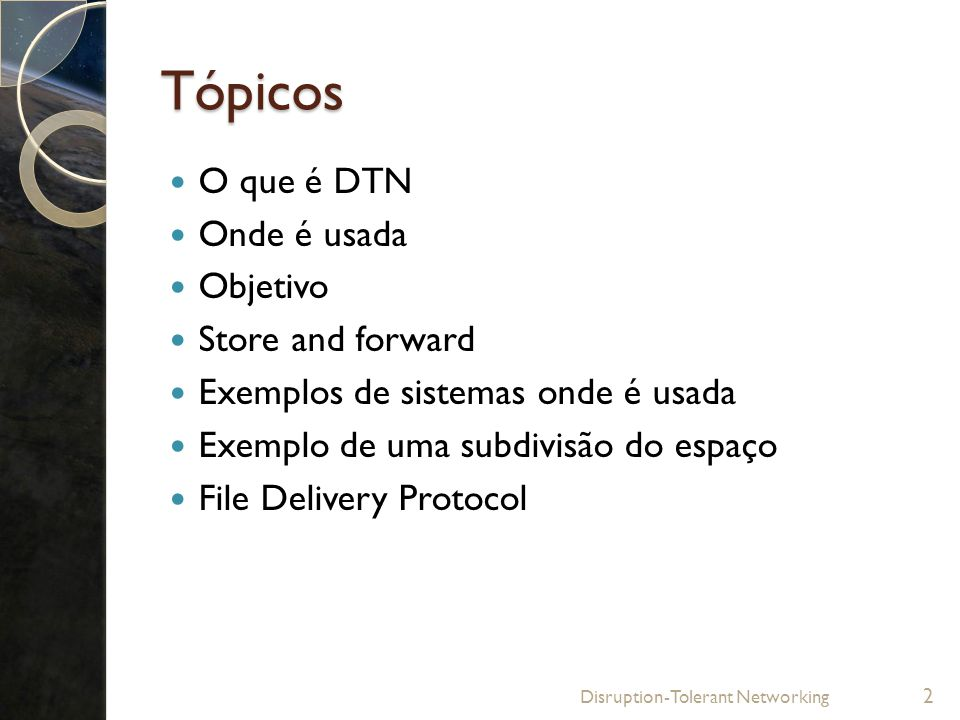 Tópicos O que é DTN Onde é usada Objetivo Store and forward