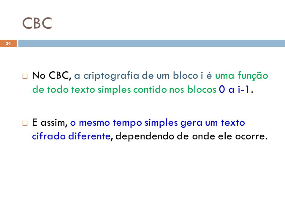 CBC No CBC, a criptografia de um bloco i é uma função de todo texto simples contido nos blocos 0 a i-1.