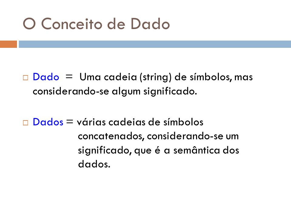 O Conceito de Dado Dado = Uma cadeia (string) de símbolos, mas considerando-se algum significado.