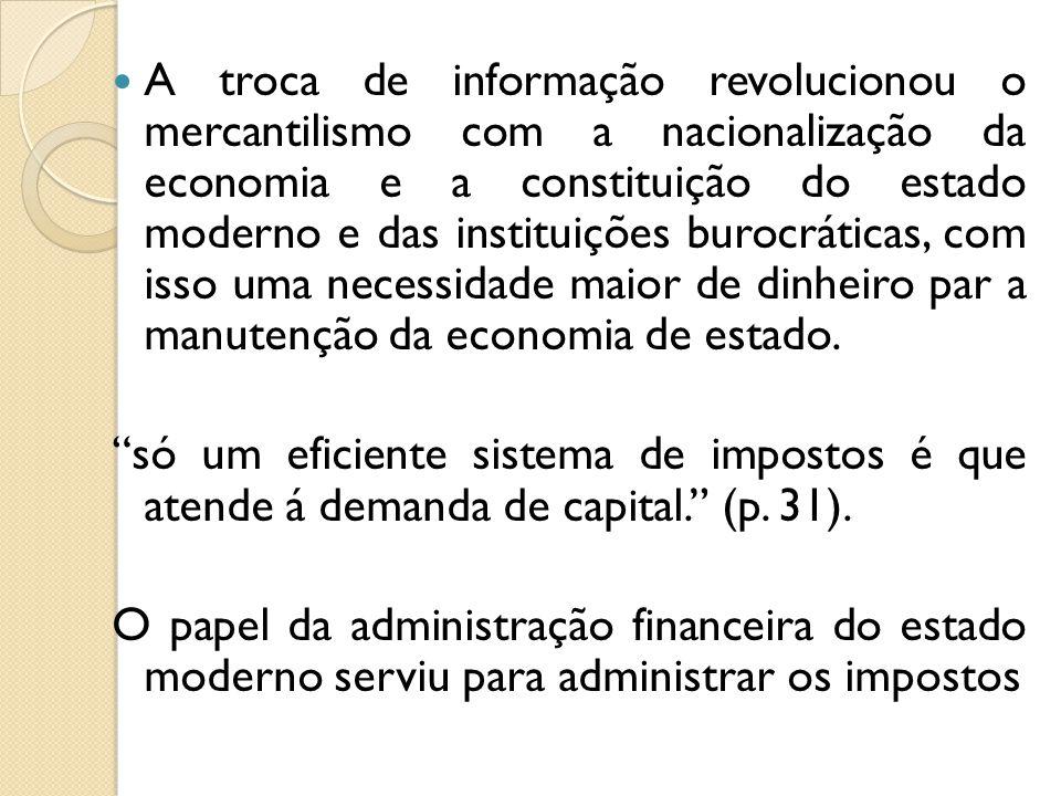 A troca de informação revolucionou o mercantilismo com a nacionalização da economia e a constituição do estado moderno e das instituições burocráticas, com isso uma necessidade maior de dinheiro par a manutenção da economia de estado.