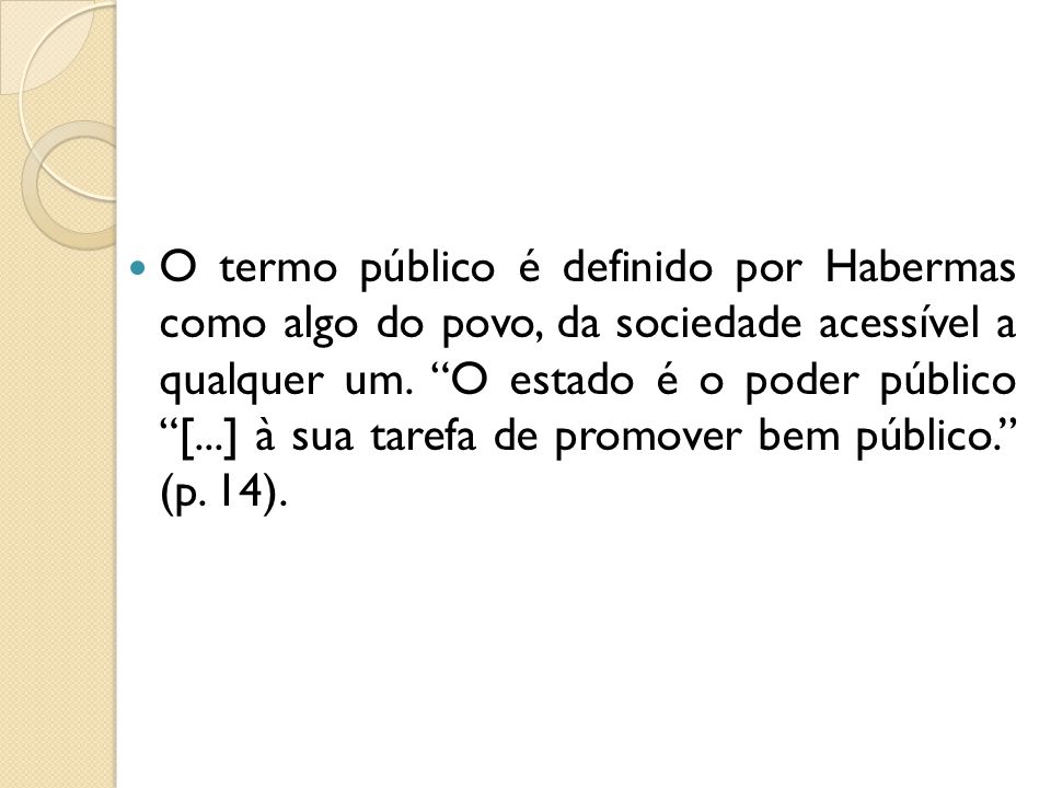 O termo público é definido por Habermas como algo do povo, da sociedade acessível a qualquer um.