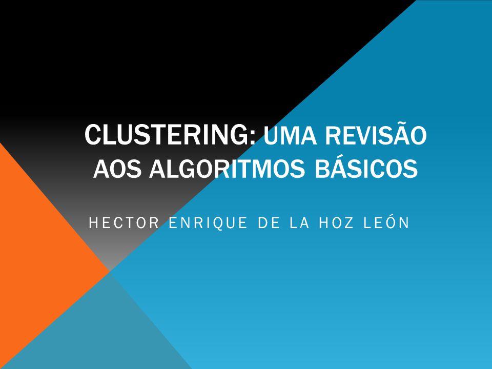 CLUSTERING: UMA REVISÃO AOS ALGORITMOS BÁSICOS