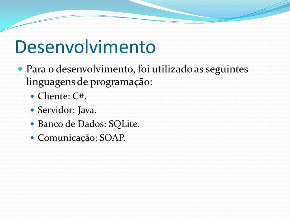 Desenvolvimento Para o desenvolvimento, foi utilizado as seguintes linguagens de programação: Cliente: C#.