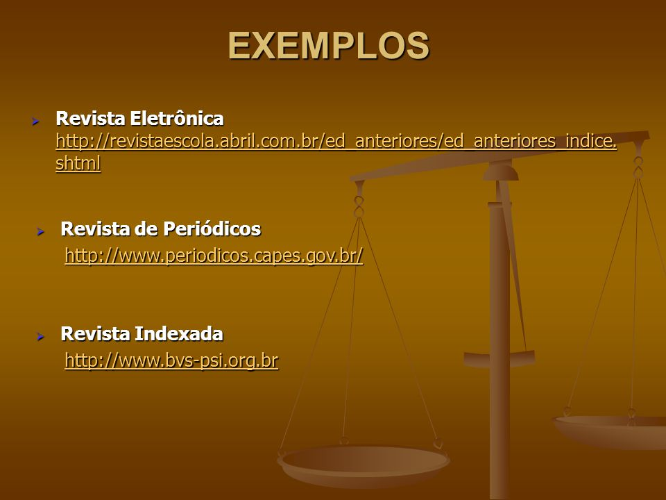EXEMPLOS Revista Eletrônica http://revistaescola.abril.com.br/ed_anteriores/ed_anteriores_indice.shtml.