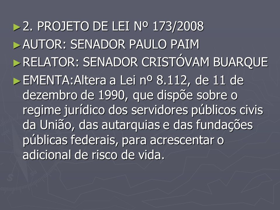 2. PROJETO DE LEI Nº 173/2008 AUTOR: SENADOR PAULO PAIM. RELATOR: SENADOR CRISTÓVAM BUARQUE.
