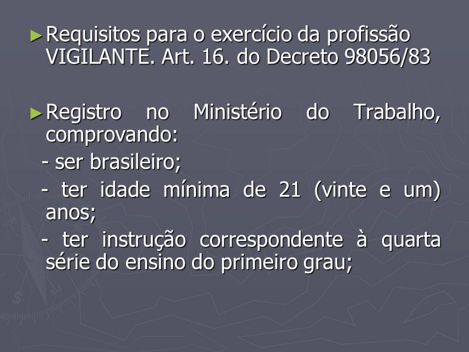 Requisitos para o exercício da profissão VIGILANTE. Art. 16