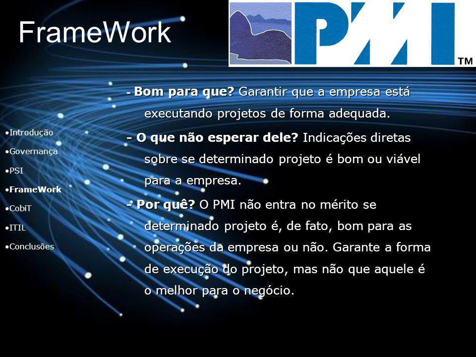 FrameWork - Bom para que Garantir que a empresa está executando projetos de forma adequada.