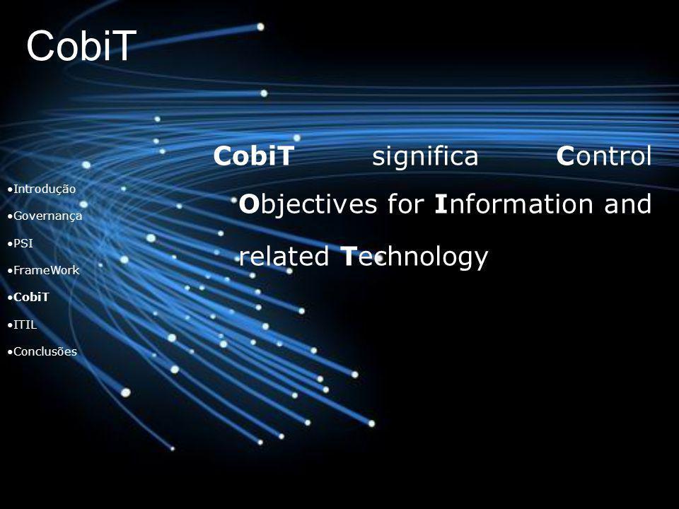 CobiT CobiT significa Control Objectives for Information and related Technology. Introdução. Governança.