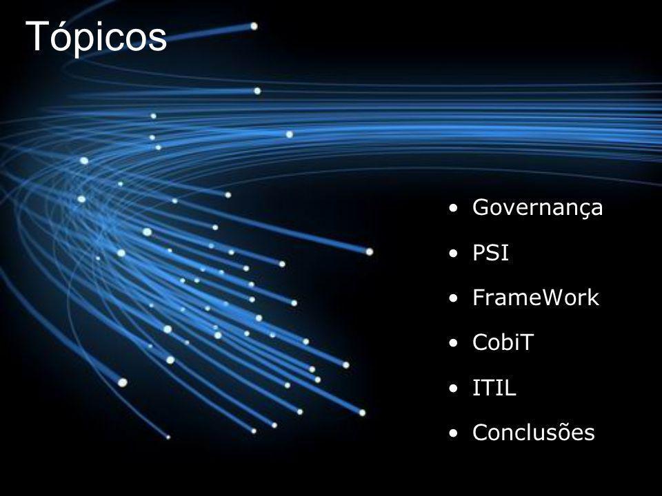 Tópicos Governança PSI FrameWork CobiT ITIL Conclusões