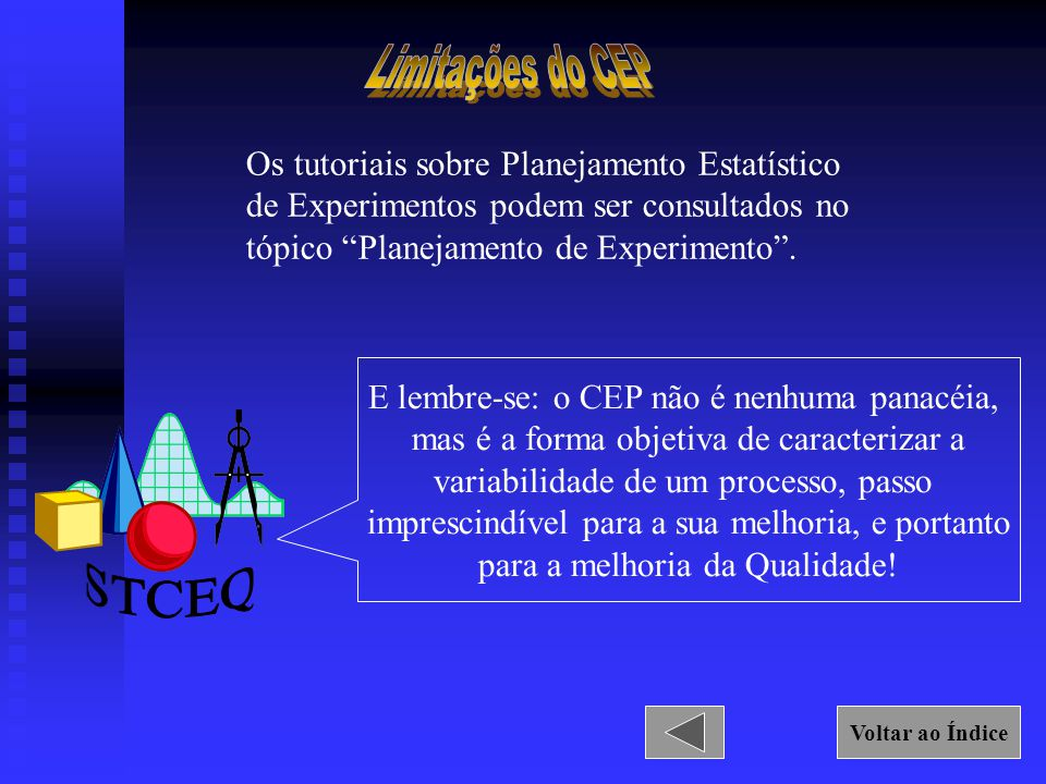 STCEQ Limitações do CEP Os tutoriais sobre Planejamento Estatístico