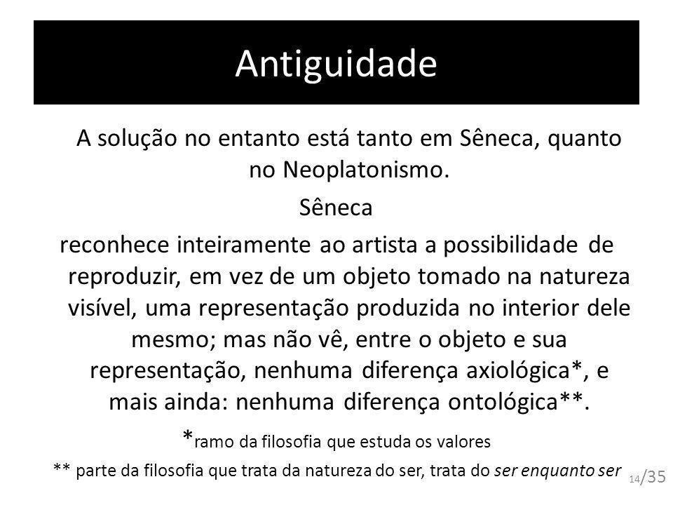 Antiguidade A solução no entanto está tanto em Sêneca, quanto no Neoplatonismo. Sêneca.