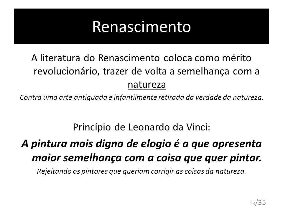 Renascimento A literatura do Renascimento coloca como mérito revolucionário, trazer de volta a semelhança com a natureza.