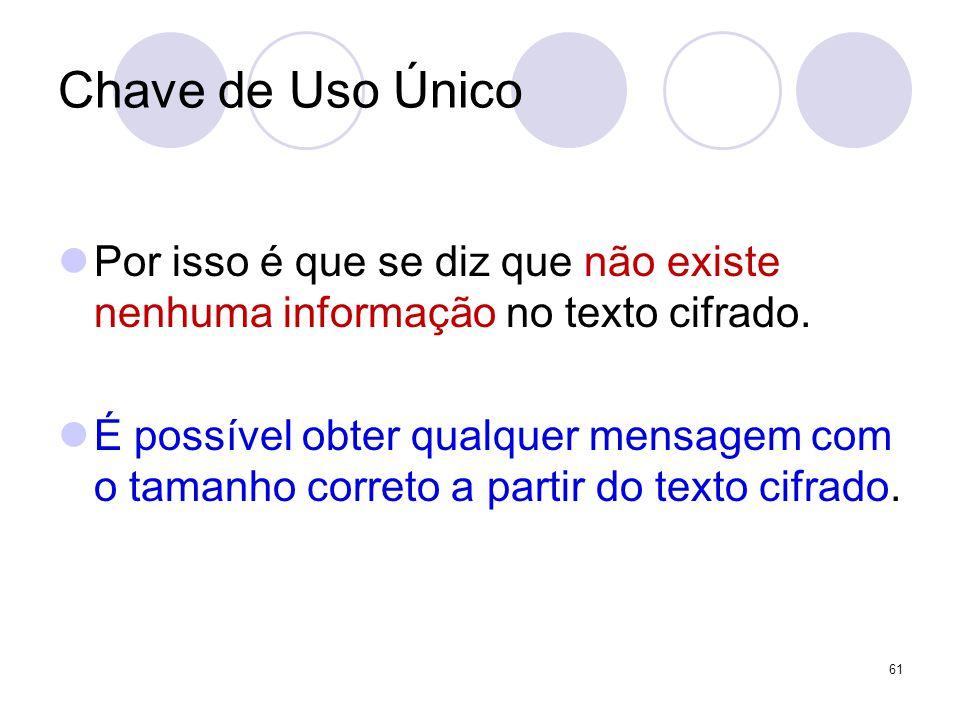 Chave de Uso Único Por isso é que se diz que não existe nenhuma informação no texto cifrado.