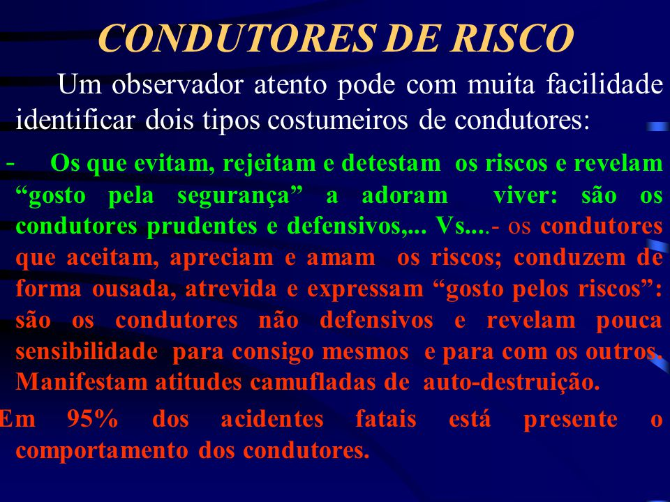 CONDUTORES DE RISCO Um observador atento pode com muita facilidade identificar dois tipos costumeiros de condutores: