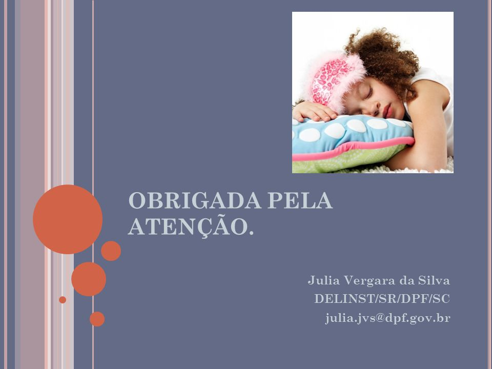 OBRIGADA PELA ATENÇÃO. Julia Vergara da Silva DELINST/SR/DPF/SC