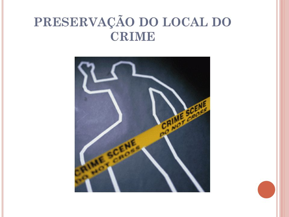 PRESERVAÇÃO DO LOCAL DO CRIME