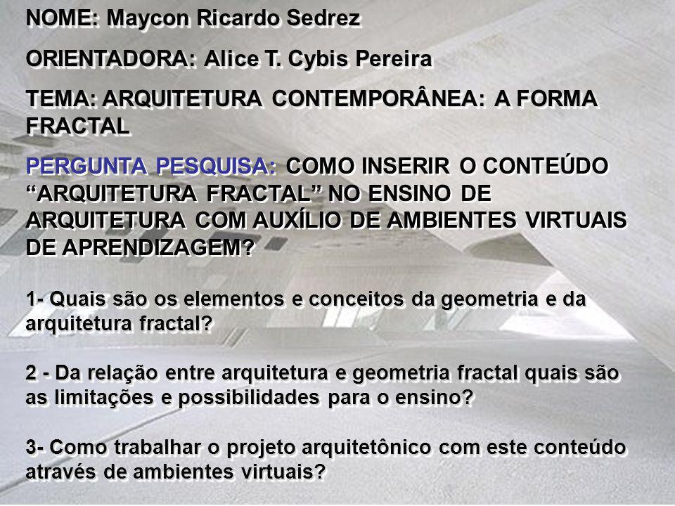 NOME: Maycon Ricardo Sedrez ORIENTADORA: Alice T. Cybis Pereira