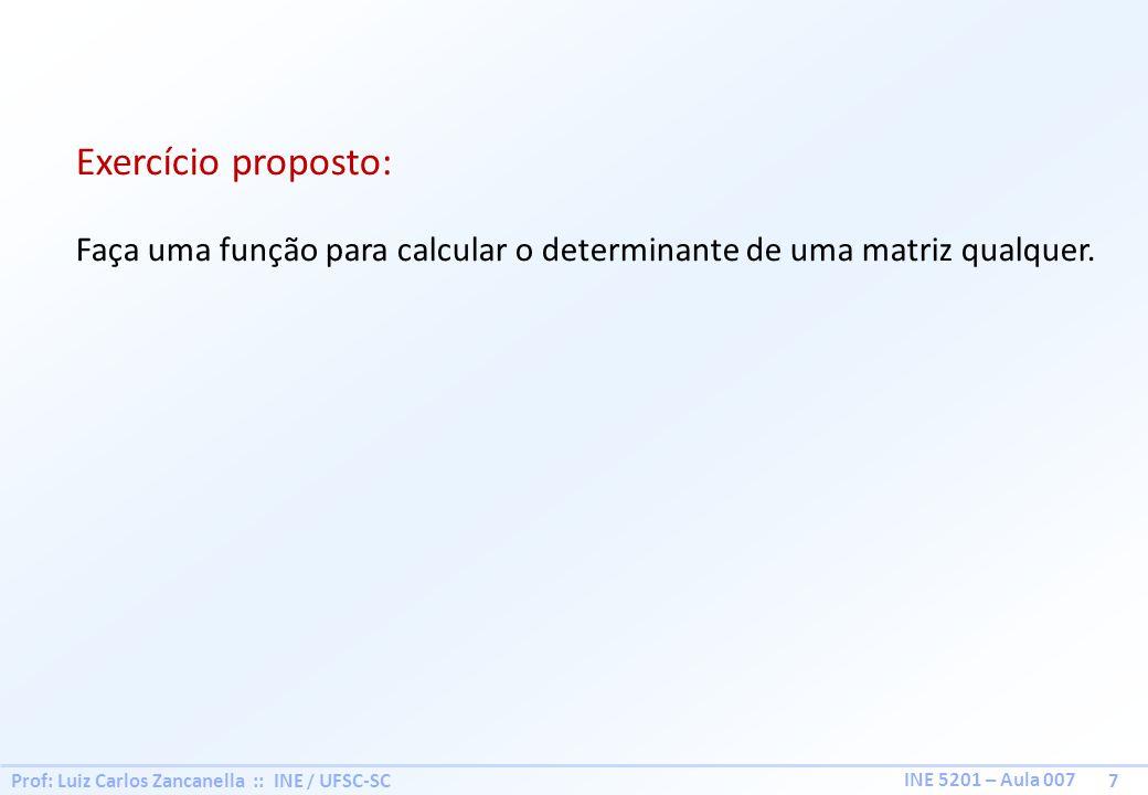 Exercício proposto: Faça uma função para calcular o determinante de uma matriz qualquer.
