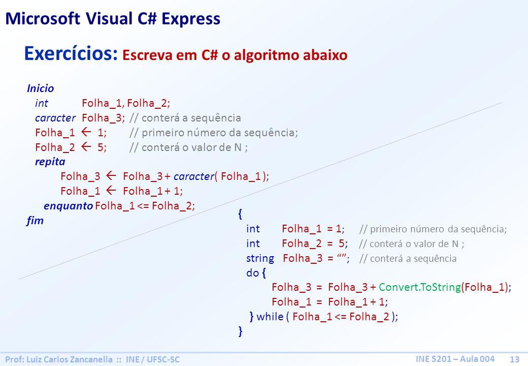 Exercícios: Escreva em C# o algoritmo abaixo