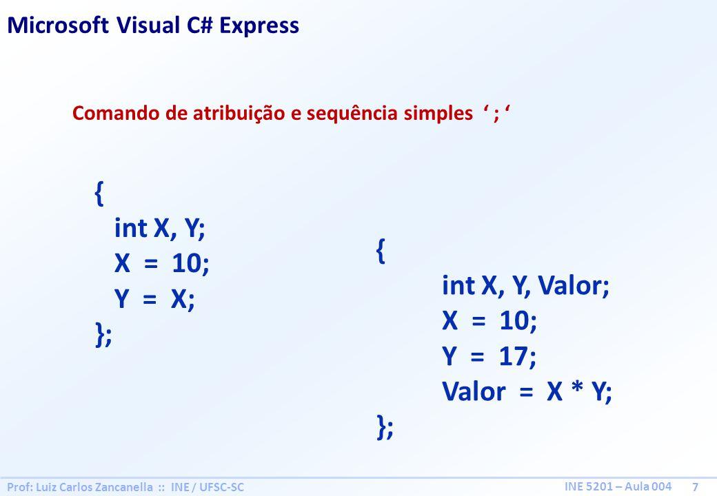 { int X, Y; X = 10; Y = X; { }; int X, Y, Valor; X = 10; Y = 17;
