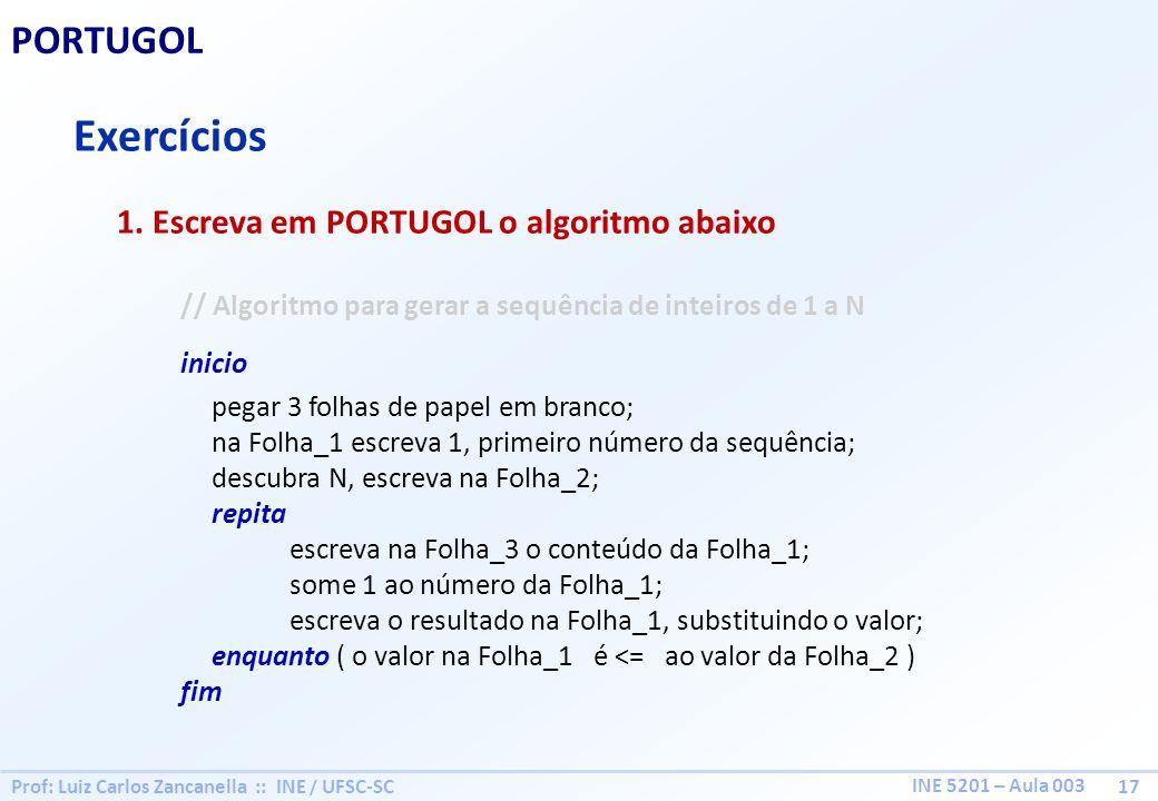 Exercícios PORTUGOL 1. Escreva em PORTUGOL o algoritmo abaixo