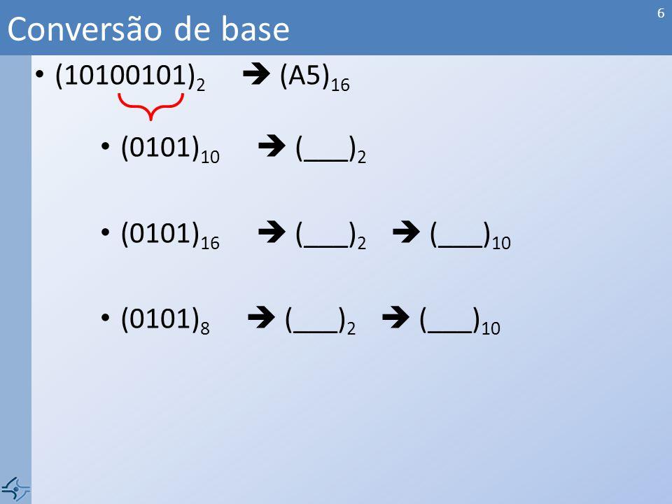 Conversão de base (10100101)2  (A5)16 (0101)10  (___)2