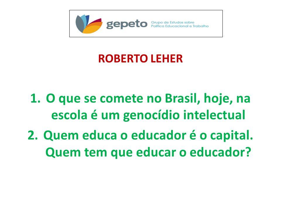 O que se comete no Brasil, hoje, na escola é um genocídio intelectual